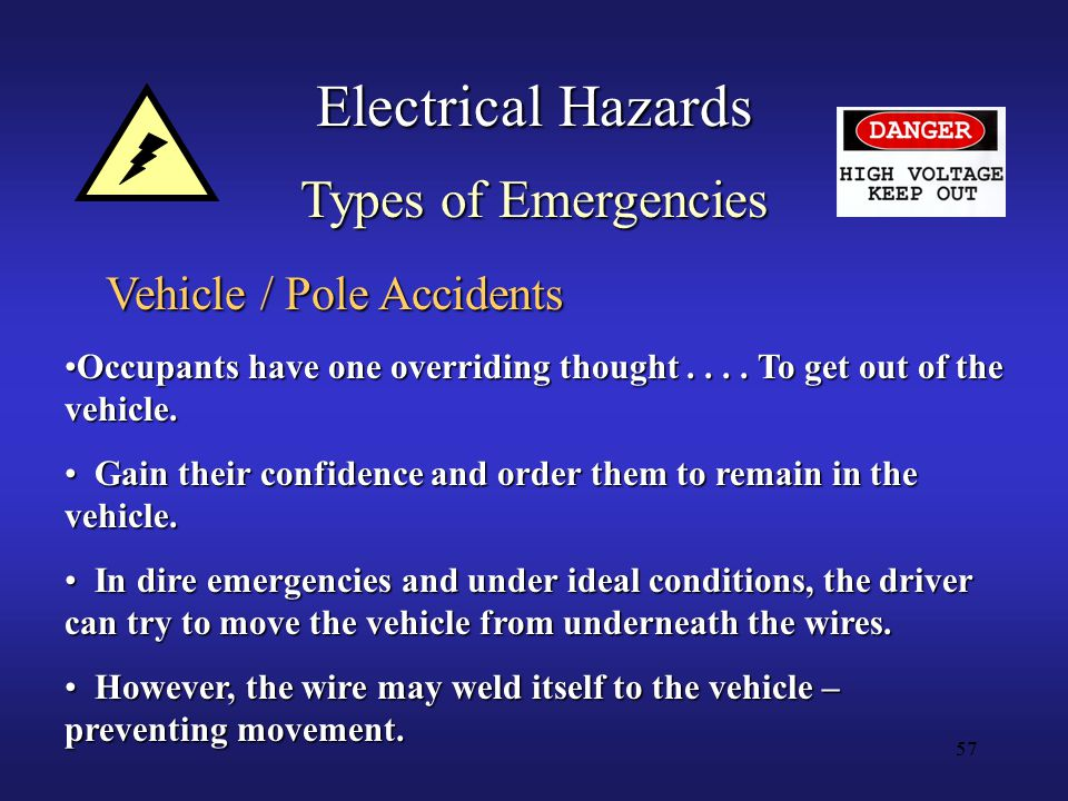 57 Electrical Hazards Types of Emergencies Occupants have one overriding thought....