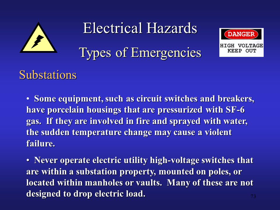 73 Electrical Hazards Types of Emergencies Substations Some equipment, such as circuit switches and breakers, have porcelain housings that are pressurized with SF-6 gas.