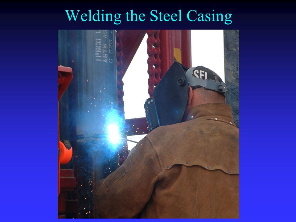 Welding the Steel Casing