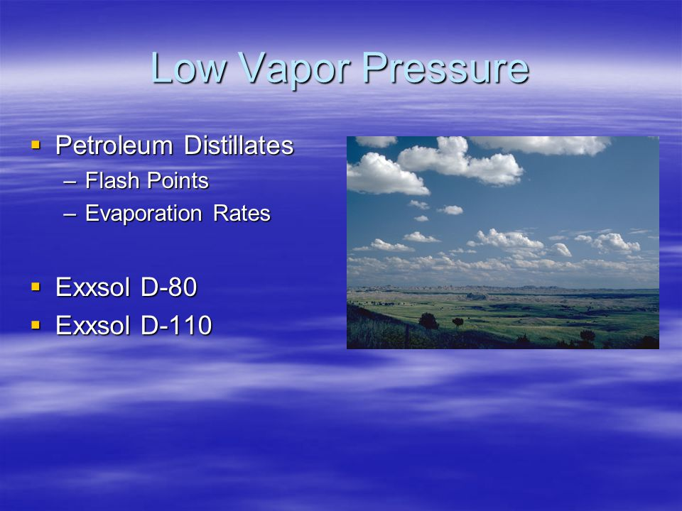 Low Vapor Pressure  Petroleum Distillates –Flash Points –Evaporation Rates  Exxsol D-80  Exxsol D-110