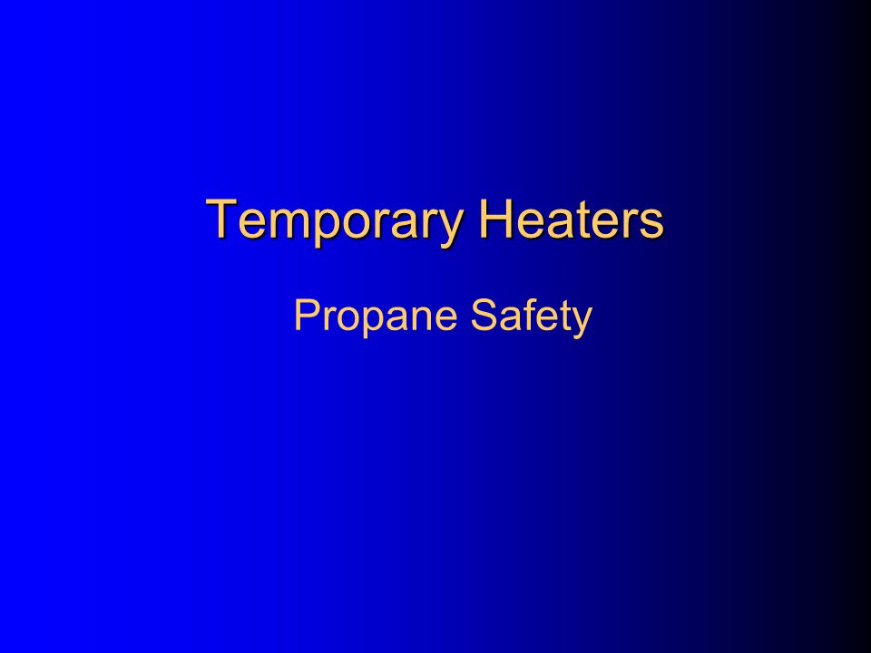 Temporary Heaters Circulating air type heater: – maintain 12 clearance on both sides & rear