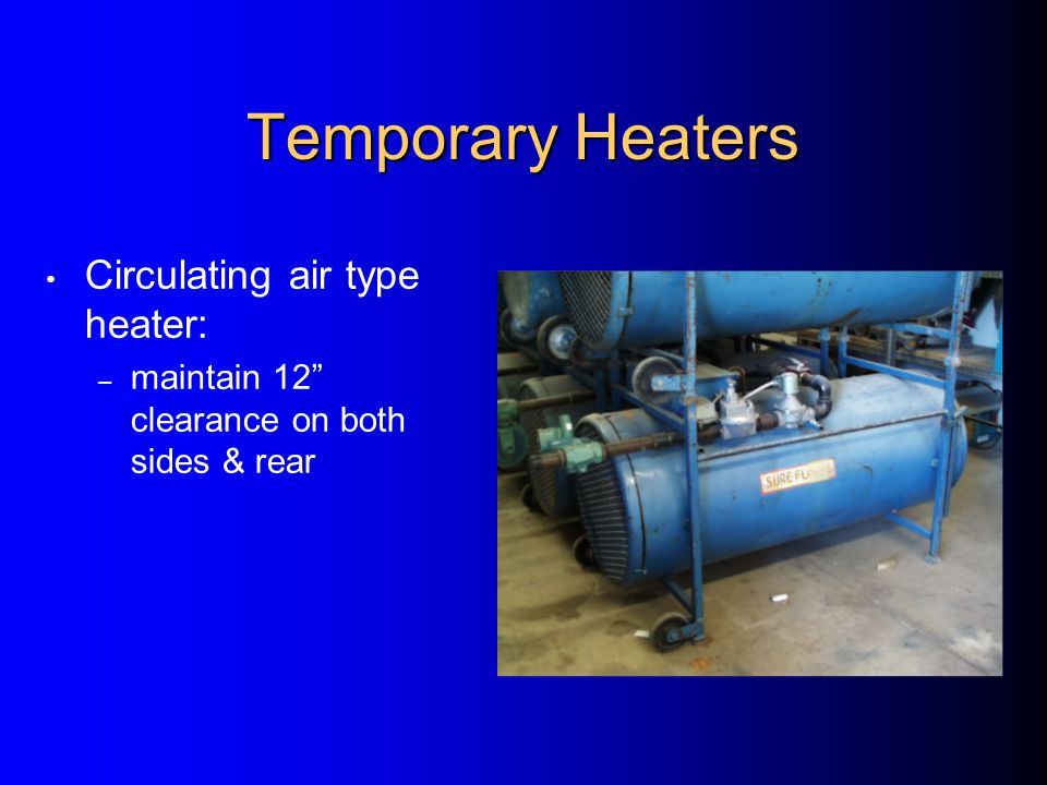 Propane TANKS – valve-end up while in use – place away from heaters, electrical panels, slag, flames, etc.