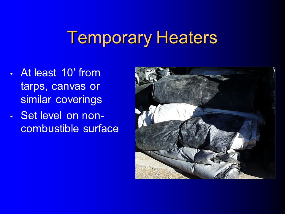Temporary Heaters Locate heater at least 6' from LPG bottle Heater blower not directed toward bottle within 20'