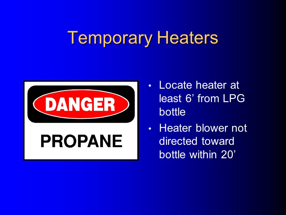 Temporary Heaters LPG containers shall sit on level substantial surface Tie cylinder in upright position if necessary