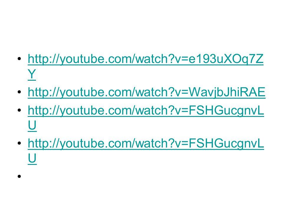 http://youtube.com/watch?v=e193uXOq7Z Yhttp://youtube.com/watch?v=e193uXOq7Z Y http://youtube.com/watch?v=WavjbJhiRAE http://youtube.com/watch?v=FSHGu
