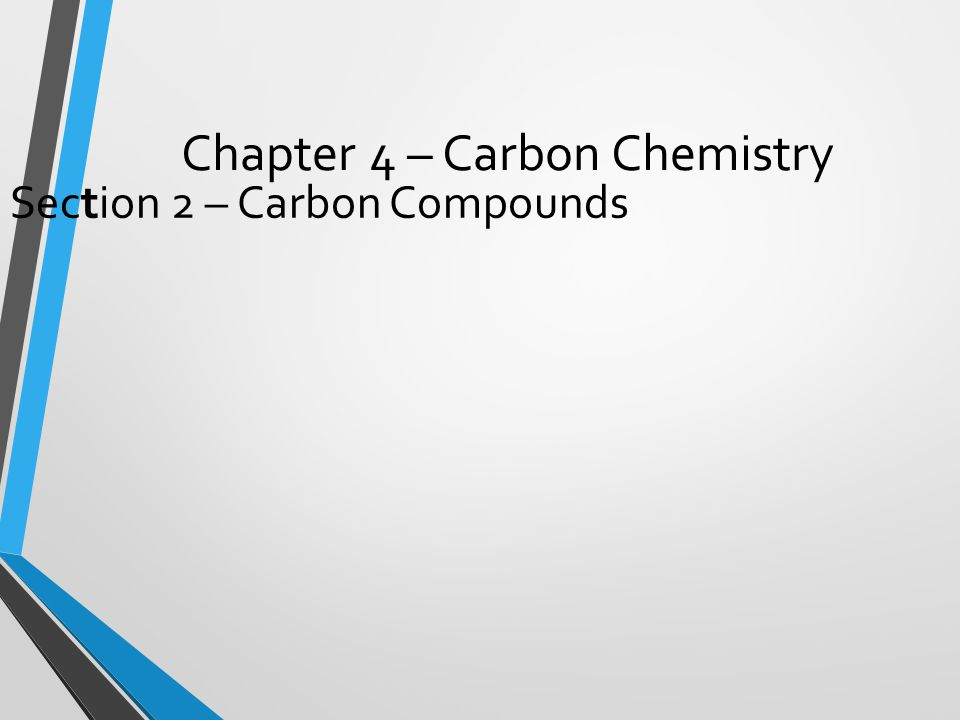 Chapter 4 – Carbon Chemistry Section 2 – Carbon Compounds