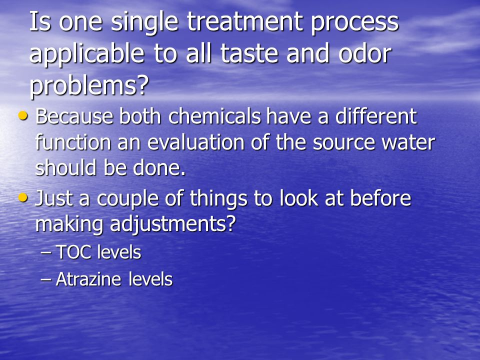 Is one single treatment process applicable to all taste and odor problems.