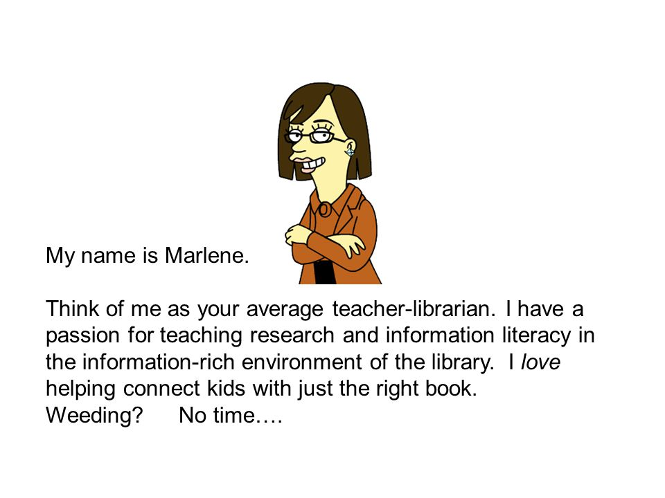 My name is Marlene. Think of me as your average teacher-librarian.