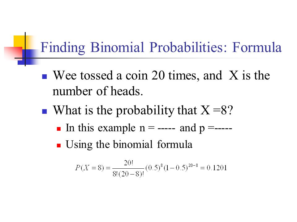 Finding Binomial Probabilities: Formula Wee tossed a coin 20 times, and X is the number of heads.