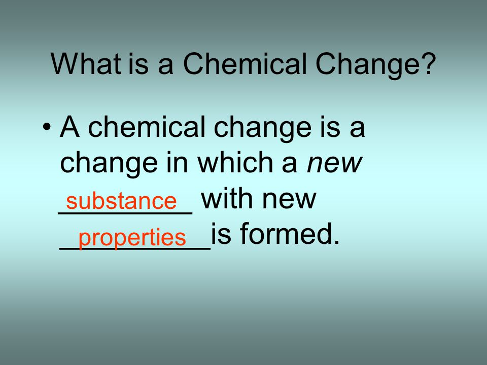 If you SEE burning, then a _________ change is occurring… chemical