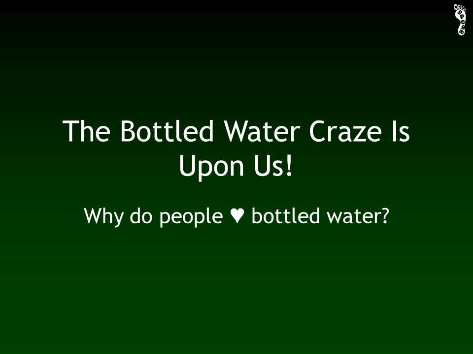 The Bottled Water Craze Is Upon Us! Why do people ♥ bottled water