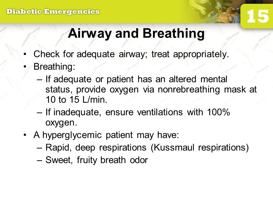 Airway and Breathing Check for adequate airway; treat appropriately.