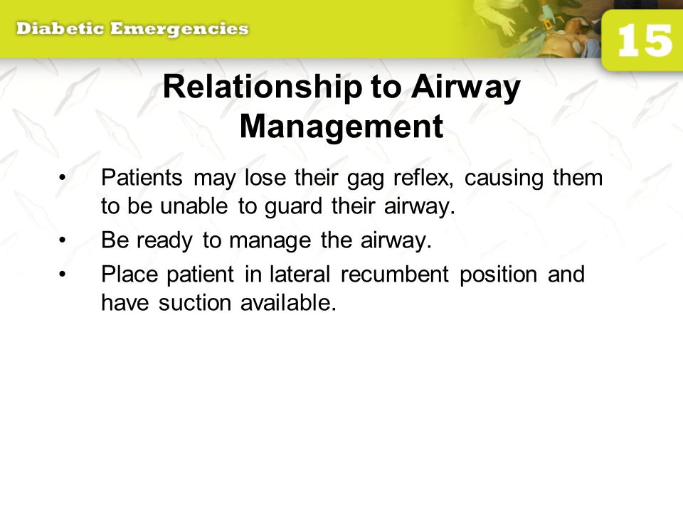 Relationship to Airway Management Patients may lose their gag reflex, causing them to be unable to guard their airway.