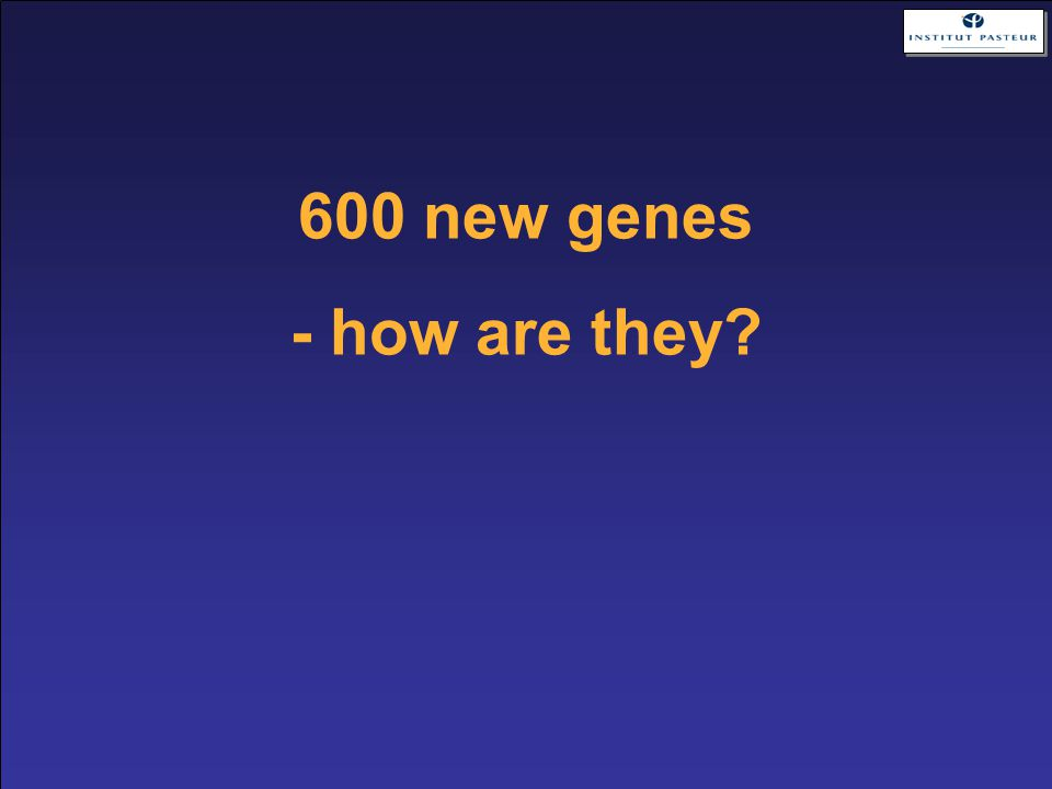 600 new genes - how are they?