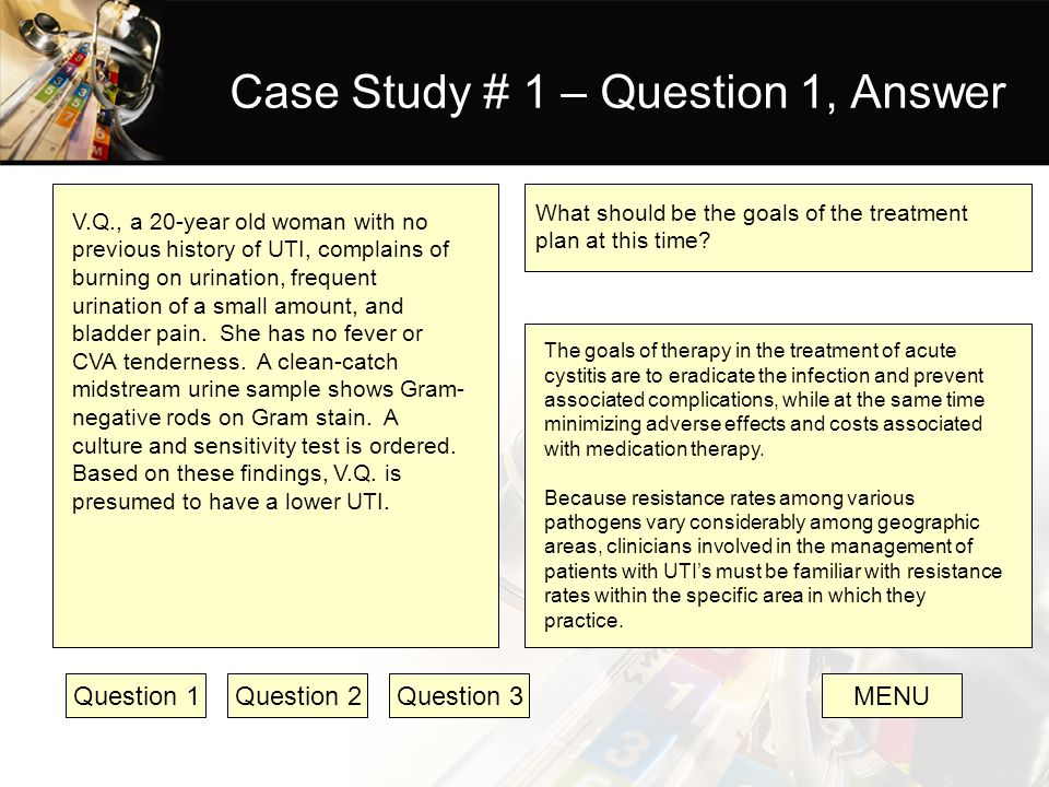 Case Study # 1 – Question 1, Answer V.Q., a 20-year old woman with no previous history of UTI, complains of burning on urination, frequent urination o
