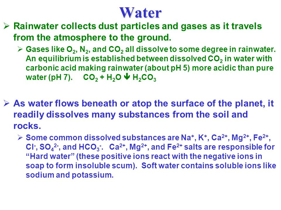 Water  Rainwater collects dust particles and gases as it travels from the atmosphere to the ground.