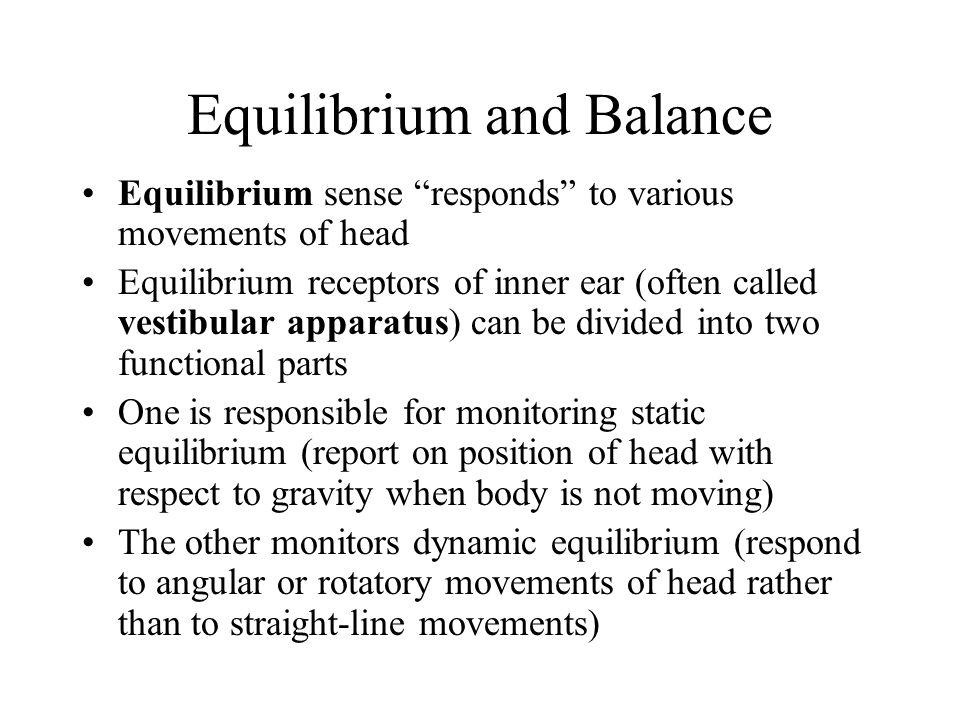 """Equilibrium and Balance Equilibrium sense """"responds"""" to various movements of head Equilibrium receptors of inner ear (often called vestibular apparatu"""