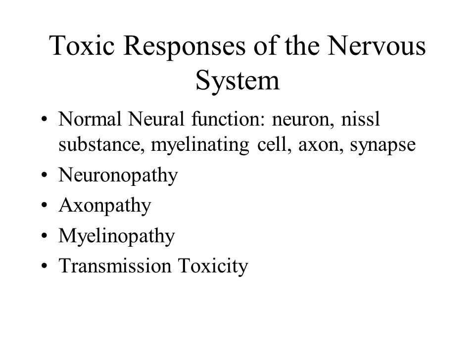Toxic Responses of the Nervous System Normal Neural function: neuron, nissl substance, myelinating cell, axon, synapse Neuronopathy Axonpathy Myelinop