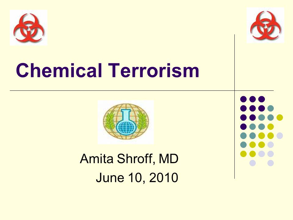 Chemical Terrorism Amita Shroff, MD June 10, 2010