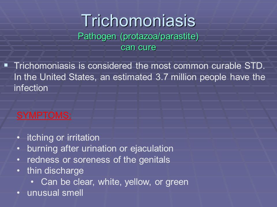 Trichomoniasis Pathogen (protazoa/parastite) can cure   Trichomoniasis is considered the most common curable STD.
