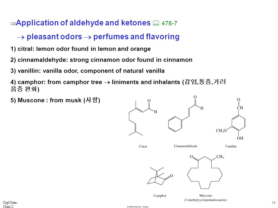 OrgChem- Chap12 14  Application of aldehyde and ketones  476-7  pleasant odors  perfumes and flavoring 1) citral: lemon odor found in lemon and or