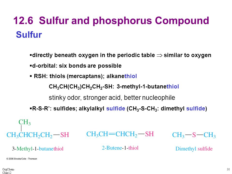 OrgChem- Chap12 30 12.6 Sulfur and phosphorus Compound Sulfur  directly beneath oxygen in the periodic table  similar to oxygen  d-orbital: six bon
