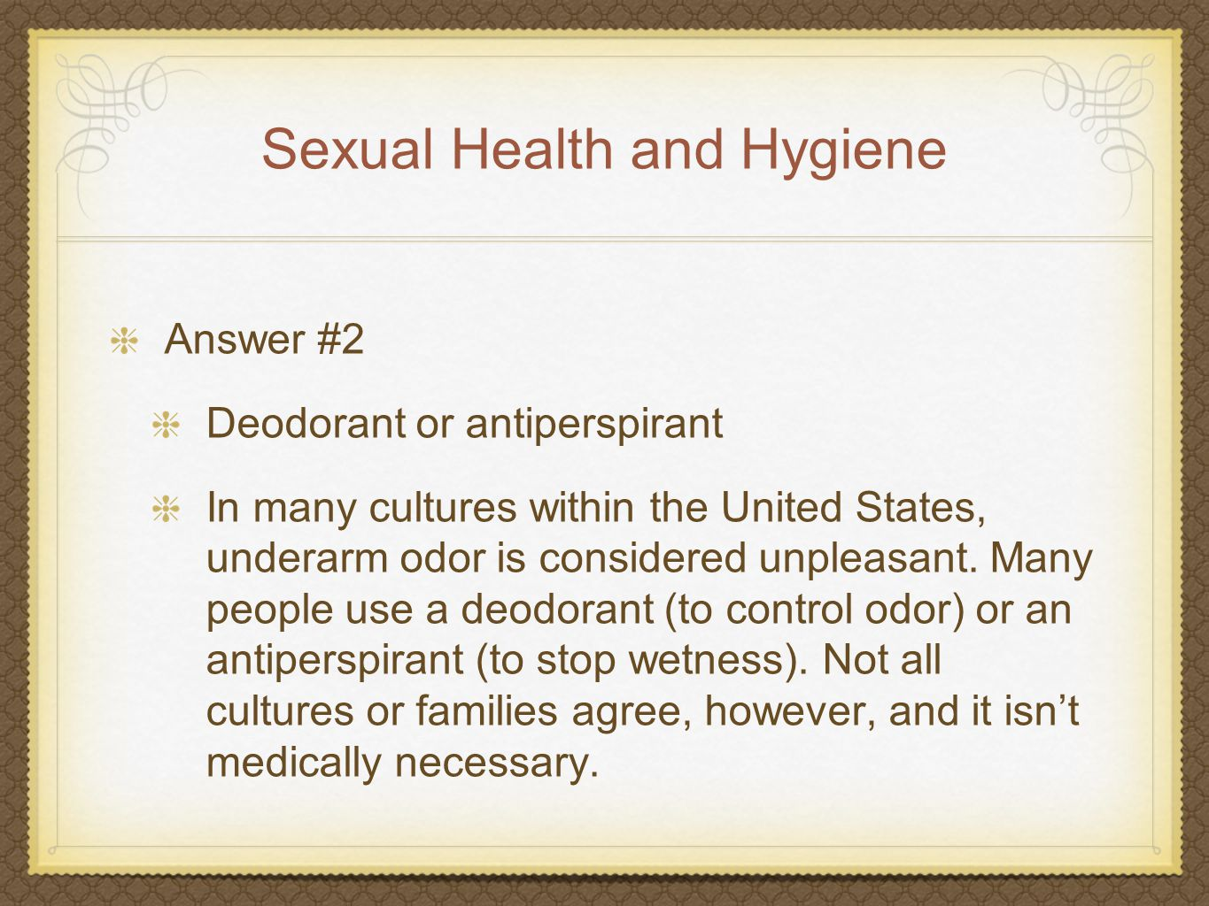 Sexual Health and Hygiene Question #28 True or False At puberty you start getting a kind of perspiration with an odor.