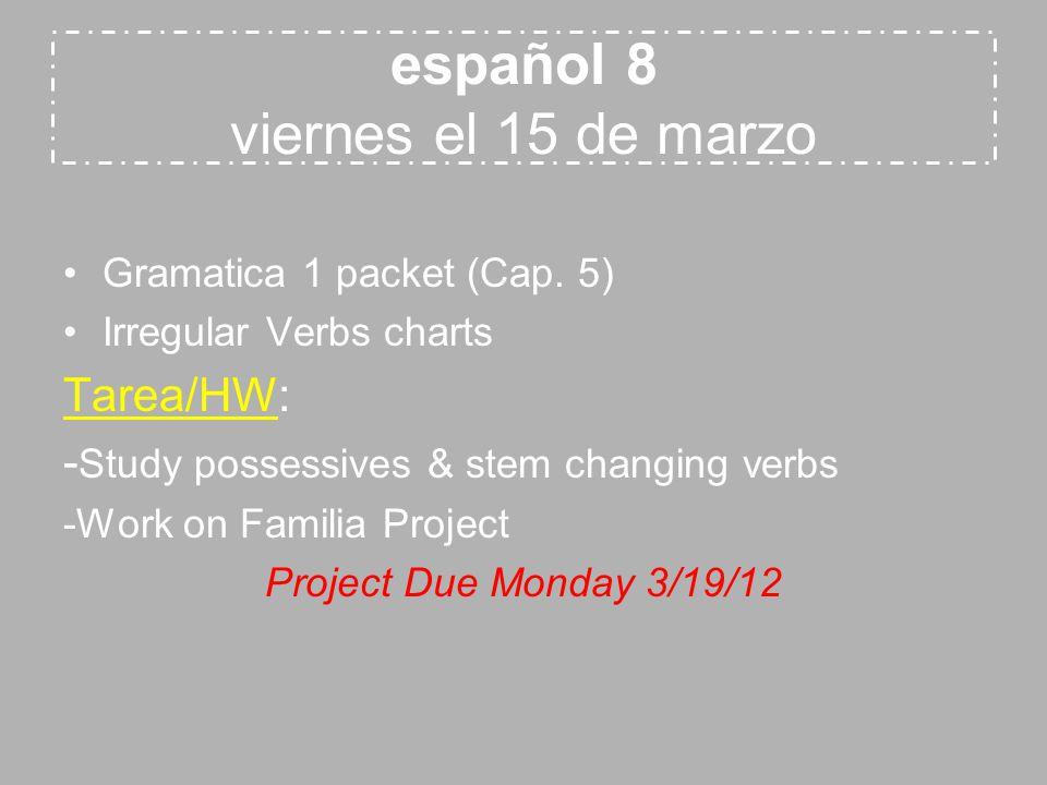 español 8 viernes el 15 de marzo Gramatica 1 packet (Cap.