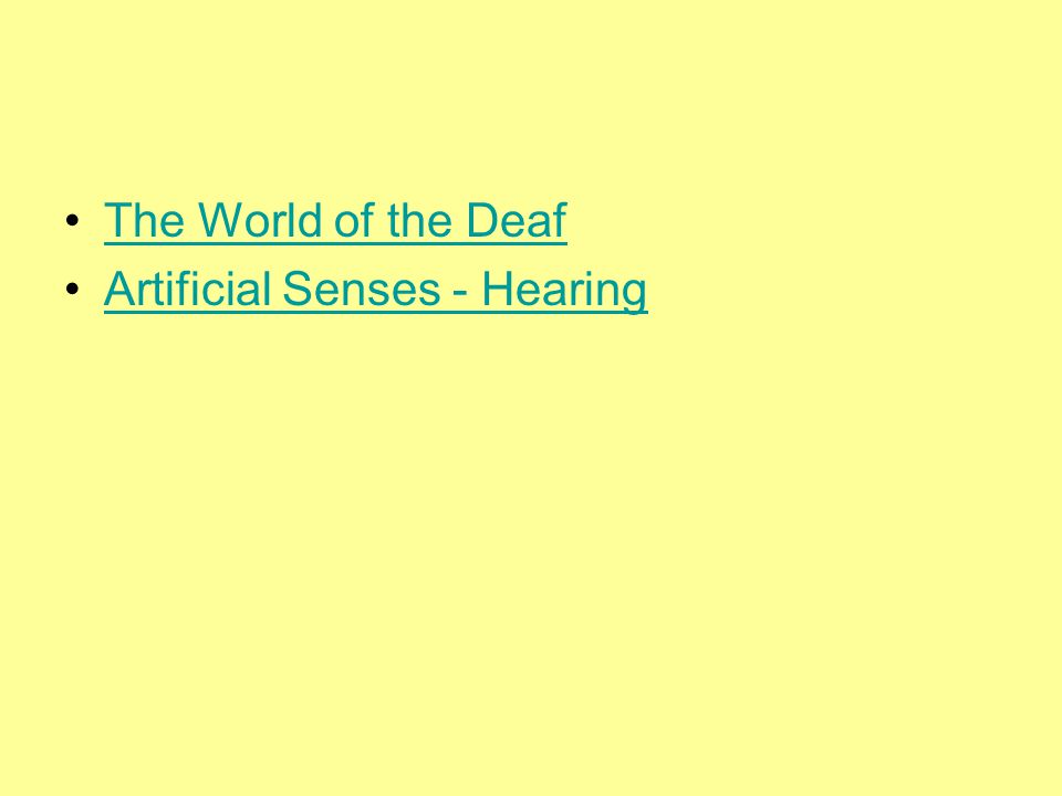 The World of the Deaf Artificial Senses - Hearing