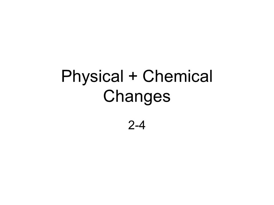 Physical + Chemical Changes 2-4