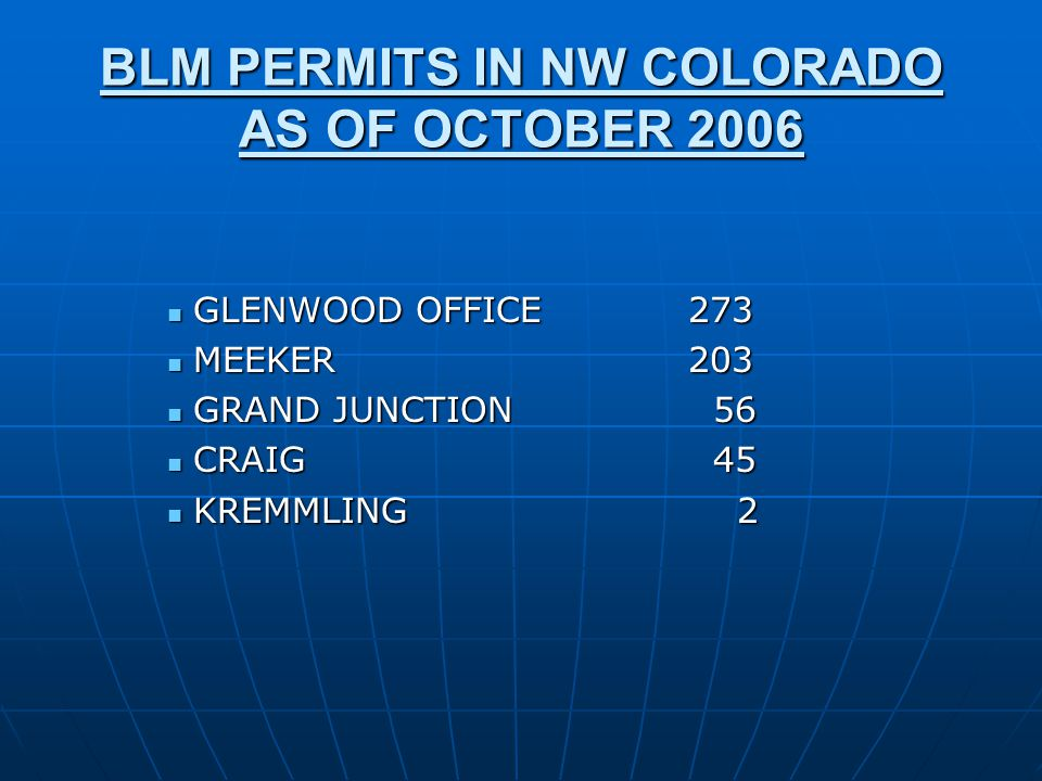 BLM PERMITS IN NW COLORADO AS OF OCTOBER 2006 GLENWOOD OFFICE273 GLENWOOD OFFICE273 MEEKER 203 MEEKER 203 GRAND JUNCTION 56 GRAND JUNCTION 56 CRAIG 45 CRAIG 45 KREMMLING 2 KREMMLING 2