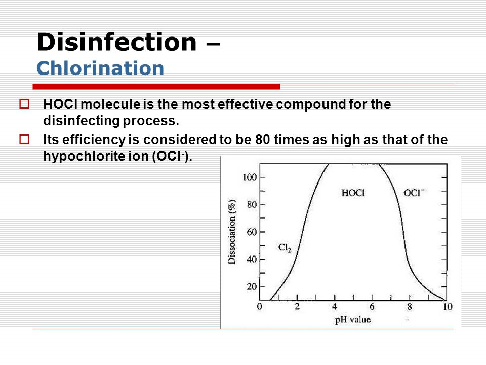 Disinfection – Chlorination  HOCl molecule is the most effective compound for the disinfecting process.