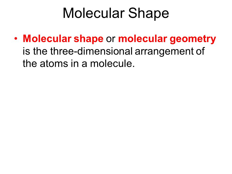 Molecular Shape Molecular shape or molecular geometry is the three-dimensional arrangement of the atoms in a molecule.