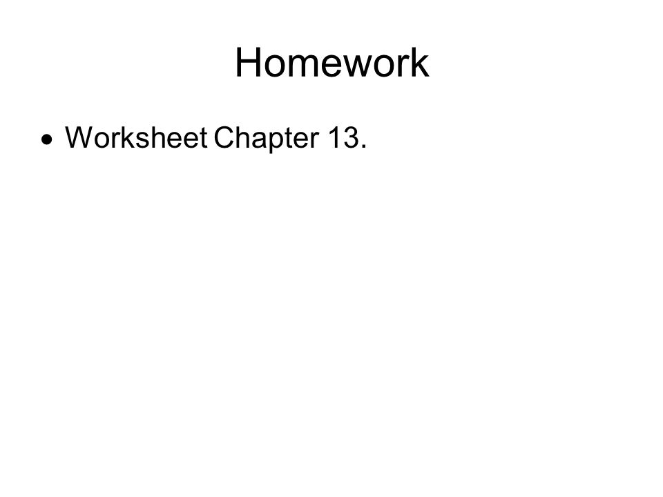 Homework  Worksheet Chapter 13.