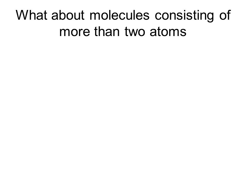 What about molecules consisting of more than two atoms