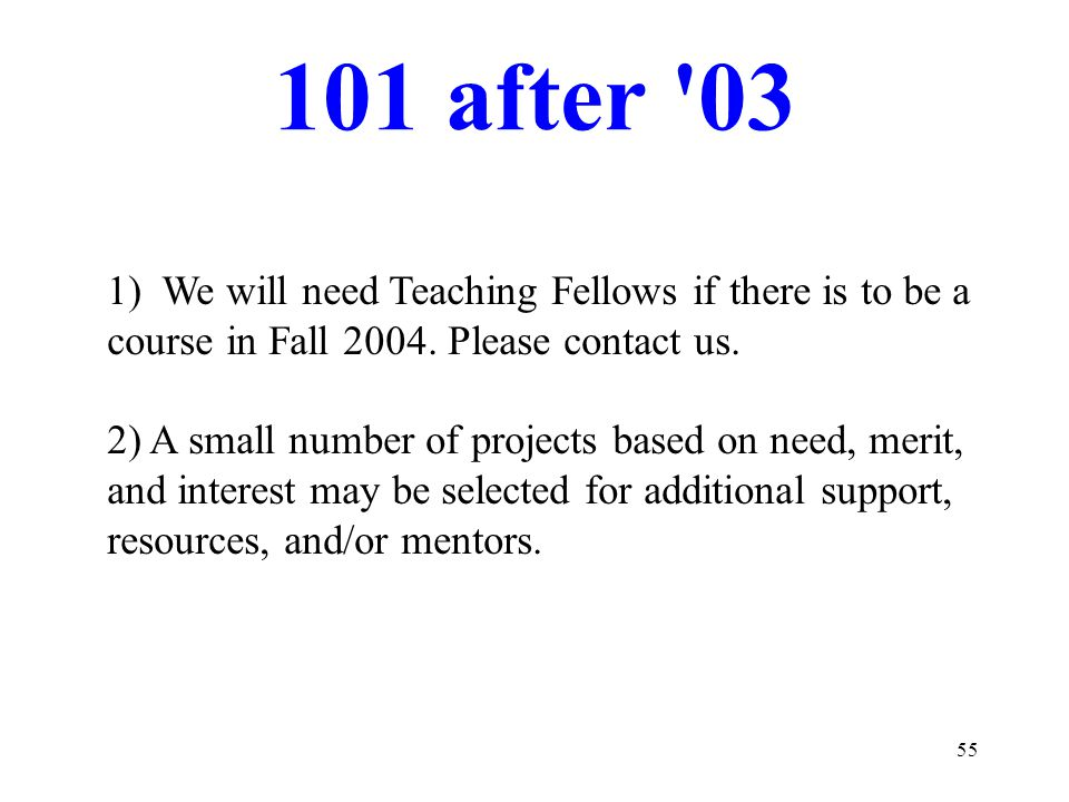 55 101 after 03 1) We will need Teaching Fellows if there is to be a course in Fall 2004.