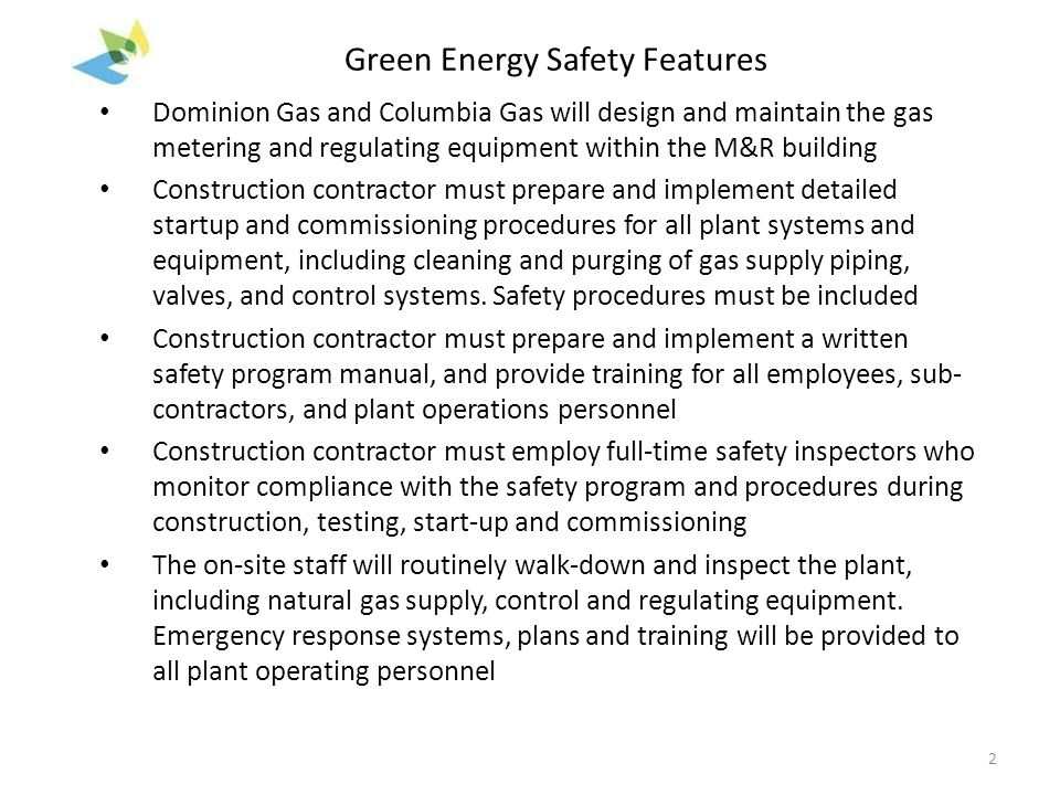 Green Energy Safety Features Dominion Gas and Columbia Gas will design and maintain the gas metering and regulating equipment within the M&R building Construction contractor must prepare and implement detailed startup and commissioning procedures for all plant systems and equipment, including cleaning and purging of gas supply piping, valves, and control systems.