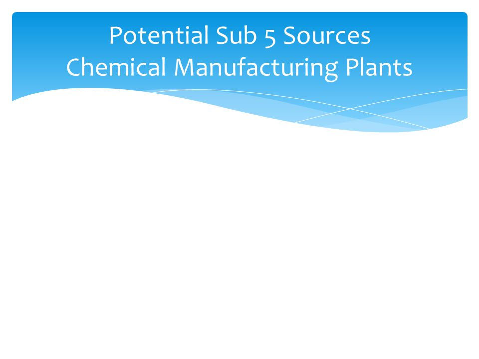 Potential Sub 5 Sources Chemical Manufacturing Plants