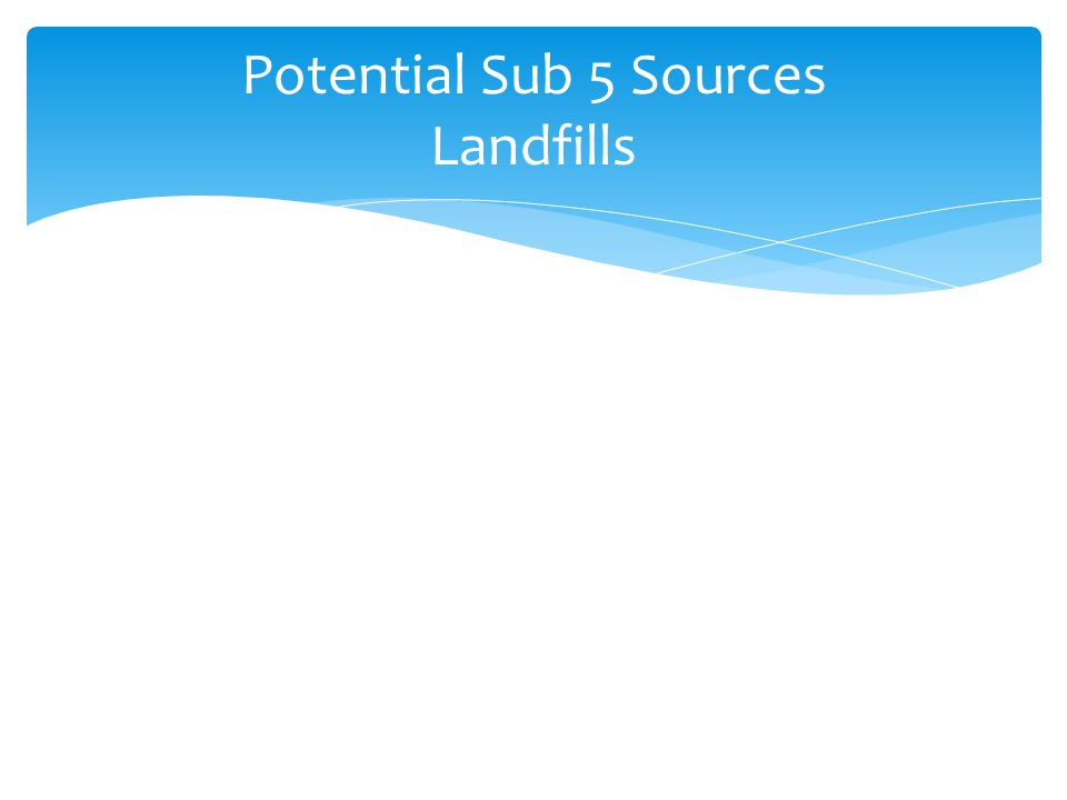 Potential Sub 5 Sources Landfills