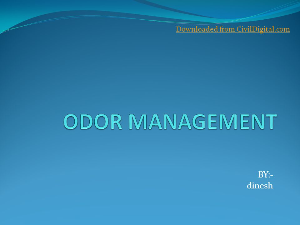 Contents: Why do we need this Types of odors Source of odors Movement of odorous gases Strategies for odor control Odor control method Design of odor-control facilities Downloaded from CivilDigital.com