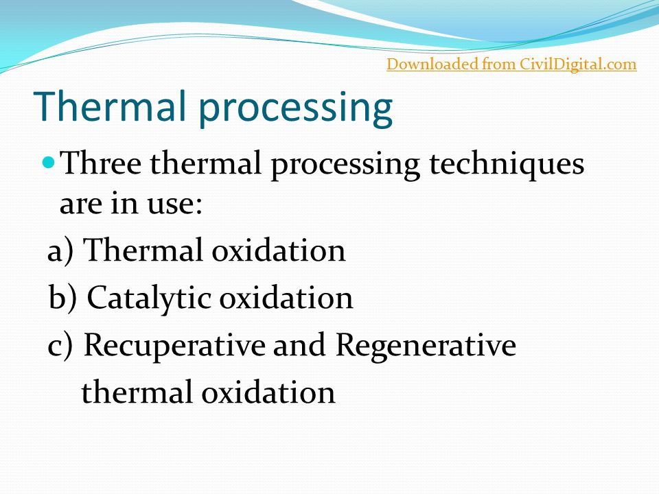 Thermal processing Three thermal processing techniques are in use: a) Thermal oxidation b) Catalytic oxidation c) Recuperative and Regenerative therma