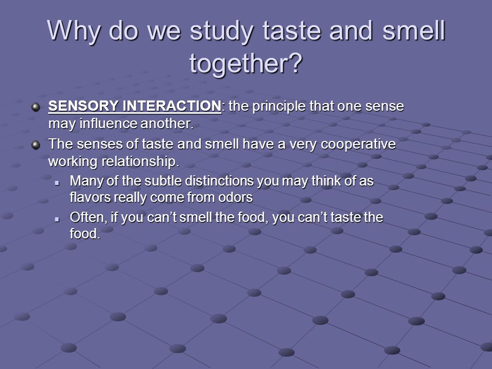 Why do we study taste and smell together.