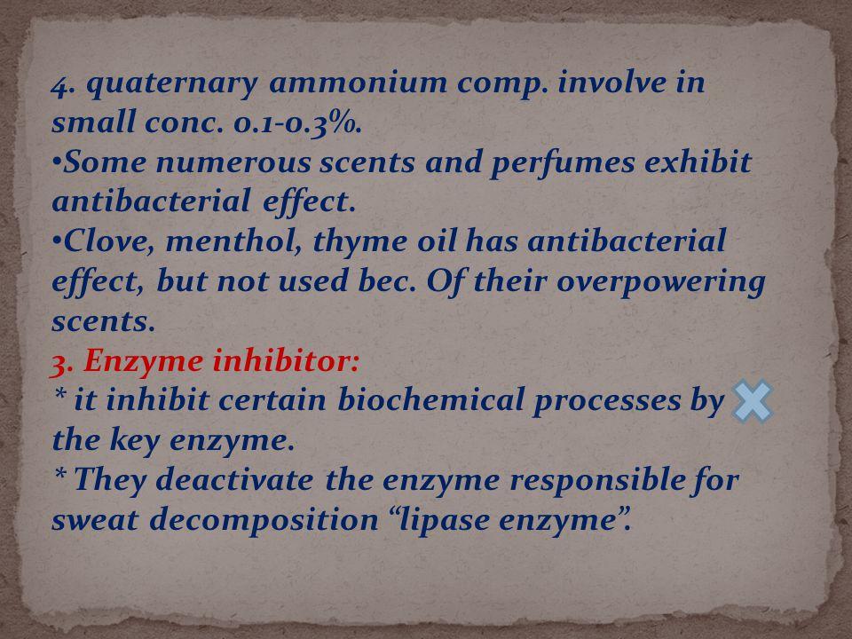 4. quaternary ammonium comp. involve in small conc.