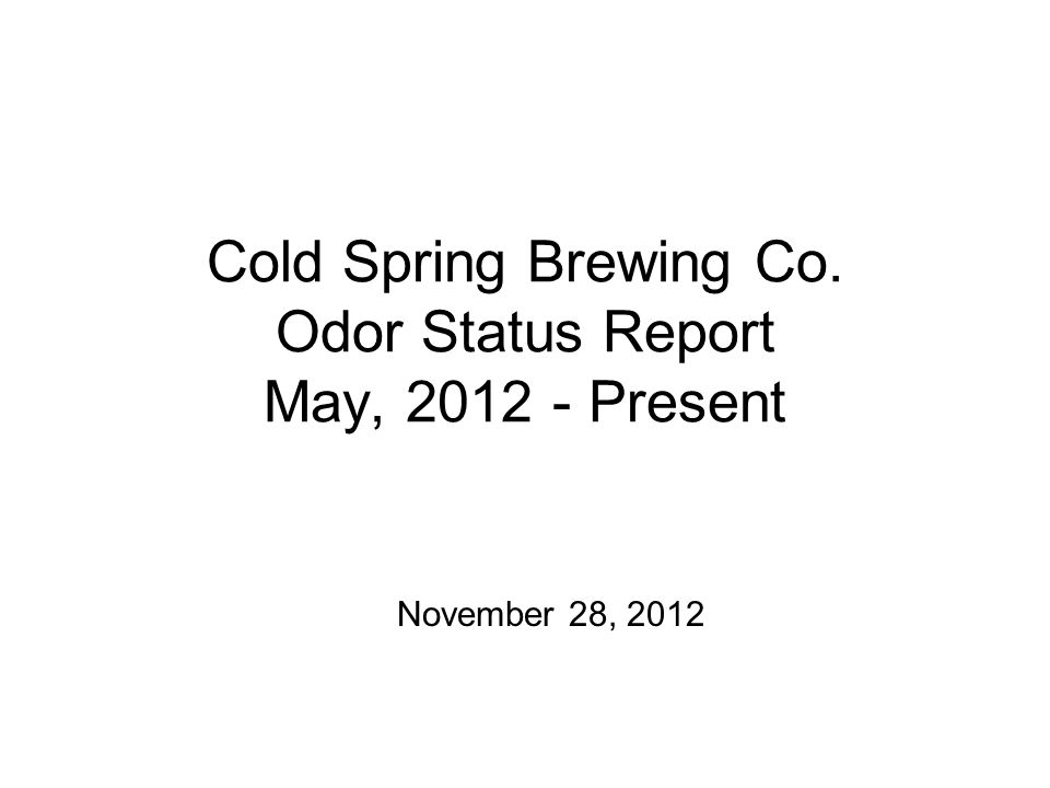 Cold Spring Brewing Co. Odor Status Report May, 2012 - Present November 28, 2012