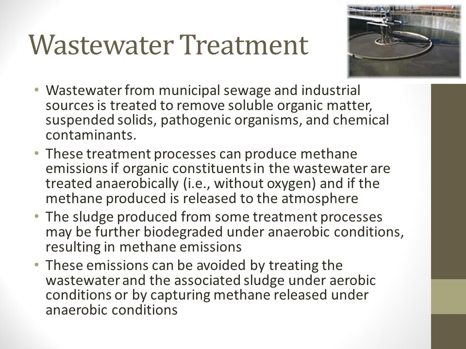 Wastewater Treatment Wastewater from municipal sewage and industrial sources is treated to remove soluble organic matter, suspended solids, pathogenic organisms, and chemical contaminants.
