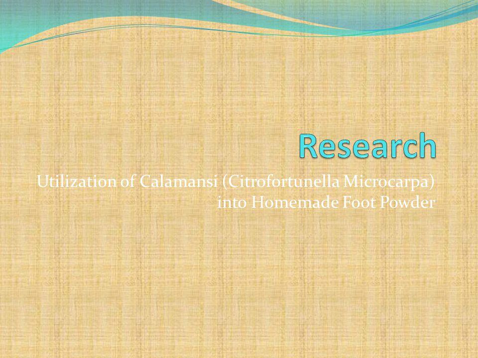 Utilization of Calamansi (Citrofortunella Microcarpa) into Homemade Foot Powder