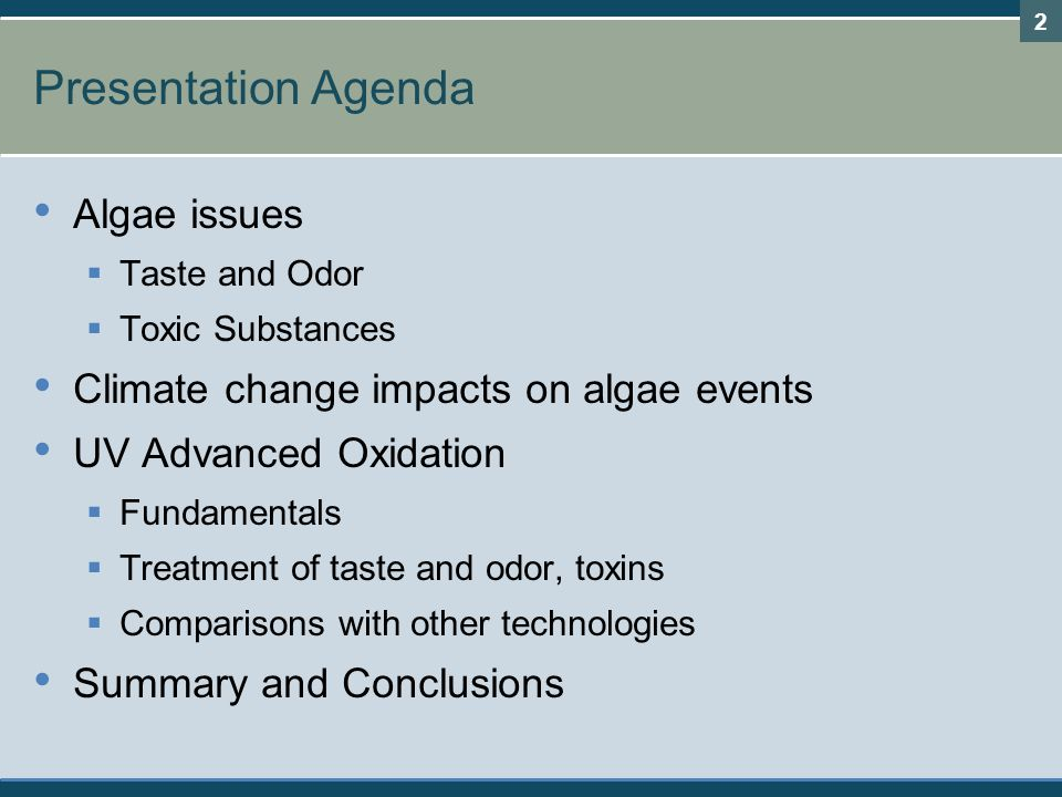 2 Presentation Agenda Algae issues  Taste and Odor  Toxic Substances Climate change impacts on algae events UV Advanced Oxidation  Fundamentals  Treatment of taste and odor, toxins  Comparisons with other technologies Summary and Conclusions