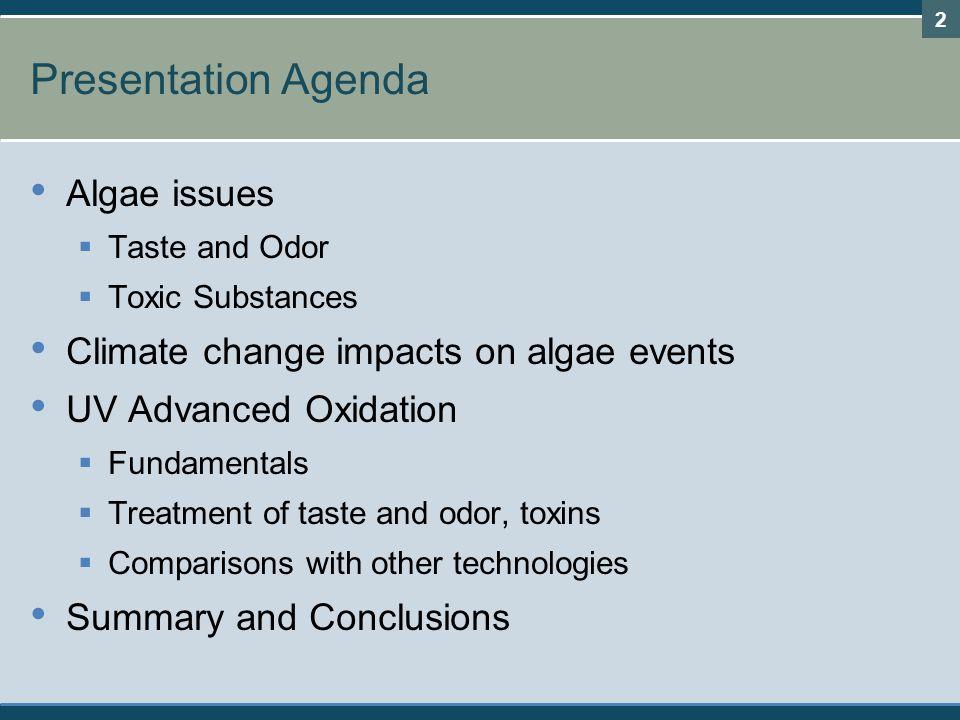 2 Presentation Agenda Algae issues  Taste and Odor  Toxic Substances Climate change impacts on algae events UV Advanced Oxidation  Fundamentals  T