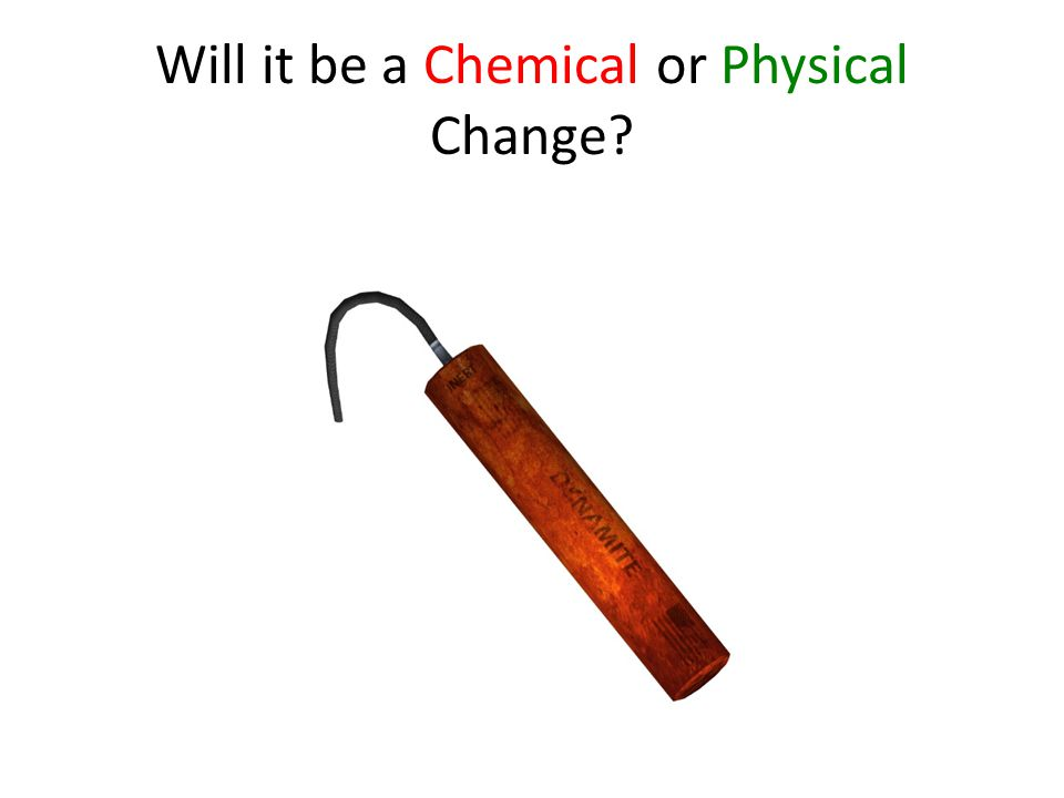 Will it be a Chemical or Physical Change