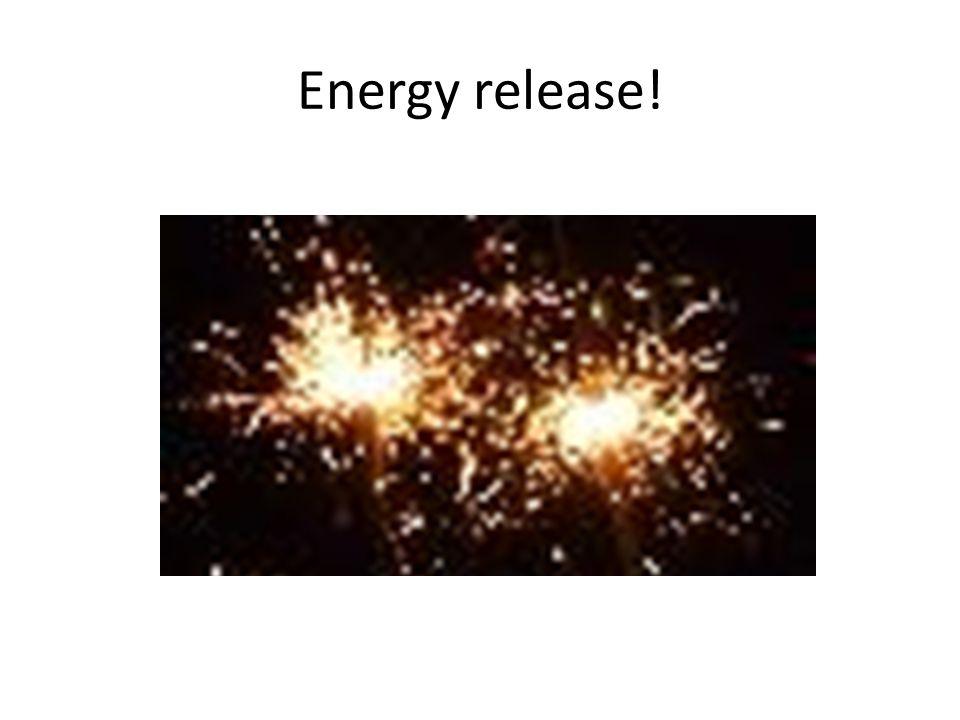 Energy release!